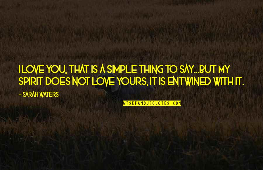 Love That's Not Yours Quotes By Sarah Waters: I love you, that is a simple thing