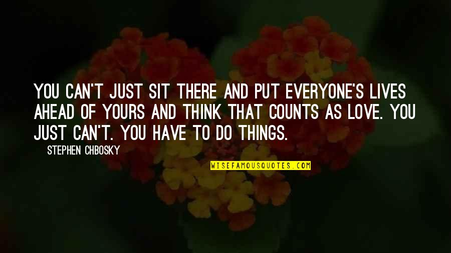 Love That's Not Yours Quotes By Stephen Chbosky: You can't just sit there and put everyone's