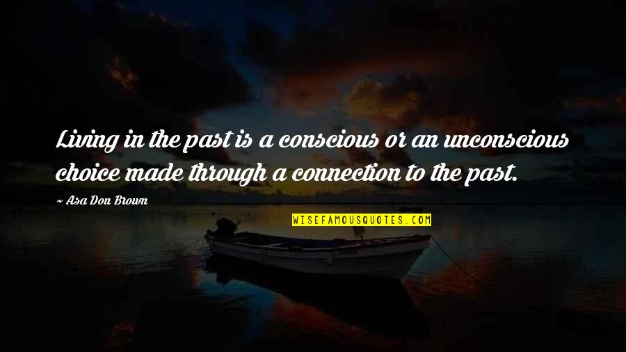 Love The Past Quotes By Asa Don Brown: Living in the past is a conscious or