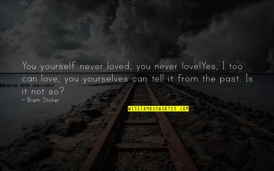 Love The Past Quotes By Bram Stoker: You yourself never loved; you never love!Yes, I