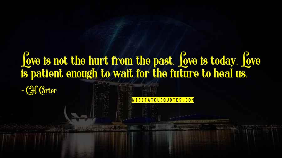 Love The Past Quotes By C.H. Carter: Love is not the hurt from the past.