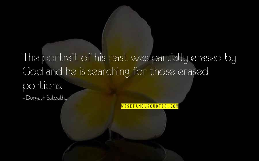Love The Past Quotes By Durgesh Satpathy: The portrait of his past was partially erased