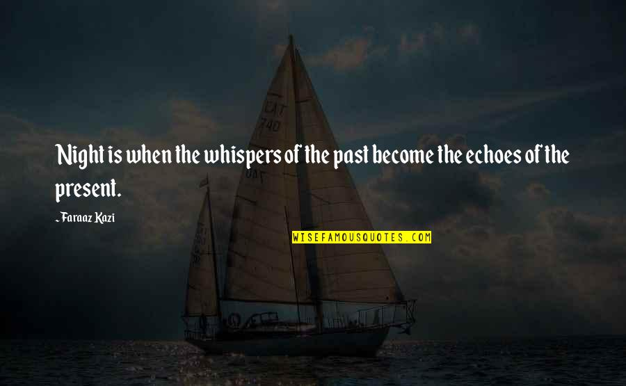 Love The Past Quotes By Faraaz Kazi: Night is when the whispers of the past