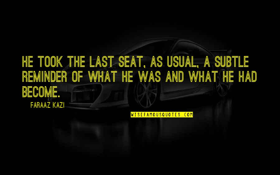 Love The Past Quotes By Faraaz Kazi: He took the last seat, as usual, a