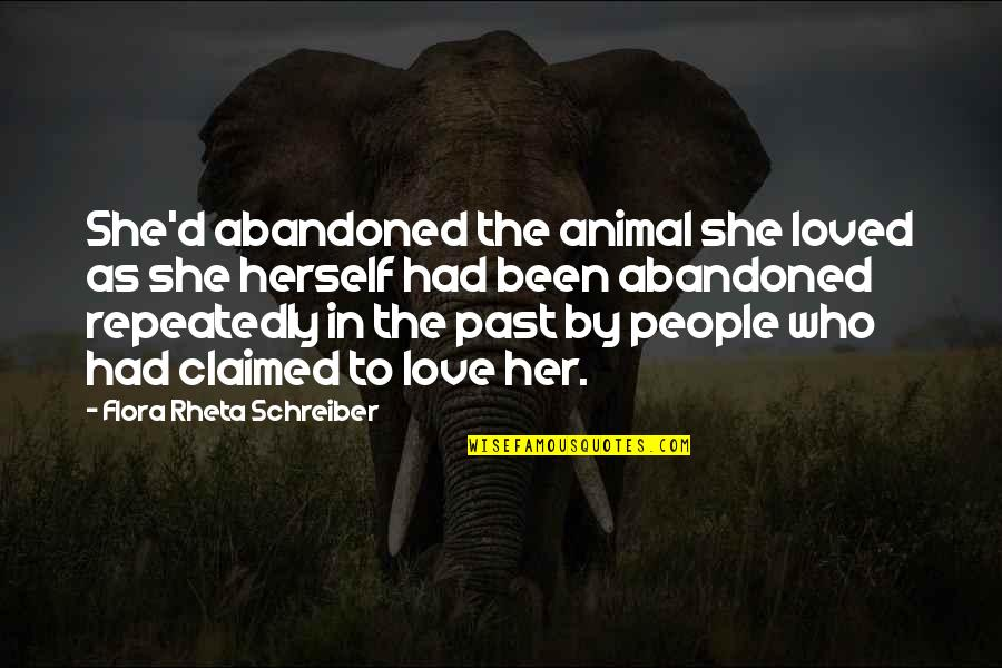 Love The Past Quotes By Flora Rheta Schreiber: She'd abandoned the animal she loved as she
