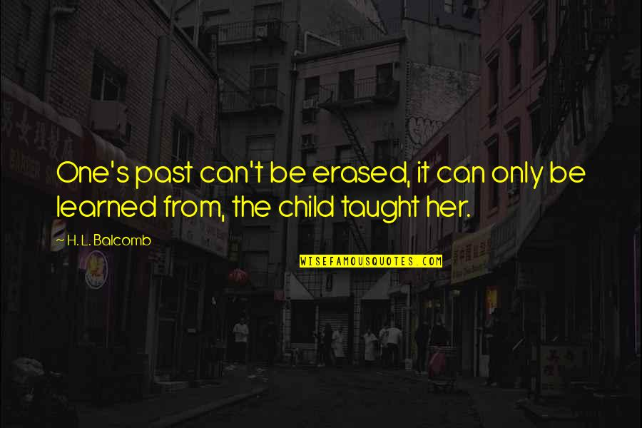 Love The Past Quotes By H. L. Balcomb: One's past can't be erased, it can only