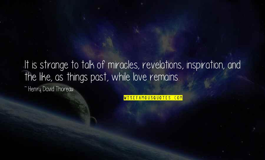 Love The Past Quotes By Henry David Thoreau: It is strange to talk of miracles, revelations,