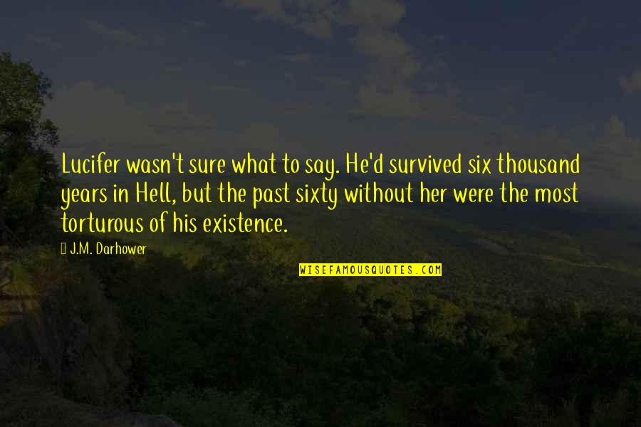 Love The Past Quotes By J.M. Darhower: Lucifer wasn't sure what to say. He'd survived