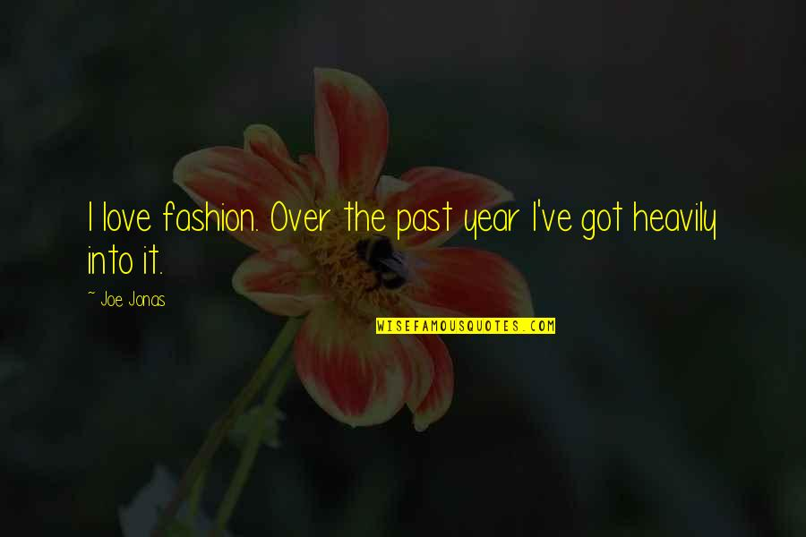 Love The Past Quotes By Joe Jonas: I love fashion. Over the past year I've