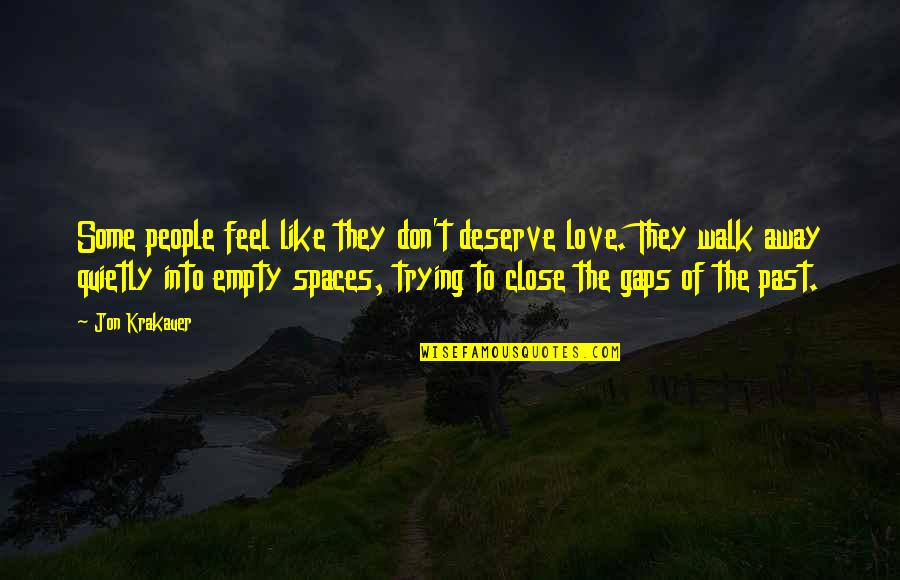 Love The Past Quotes By Jon Krakauer: Some people feel like they don't deserve love.