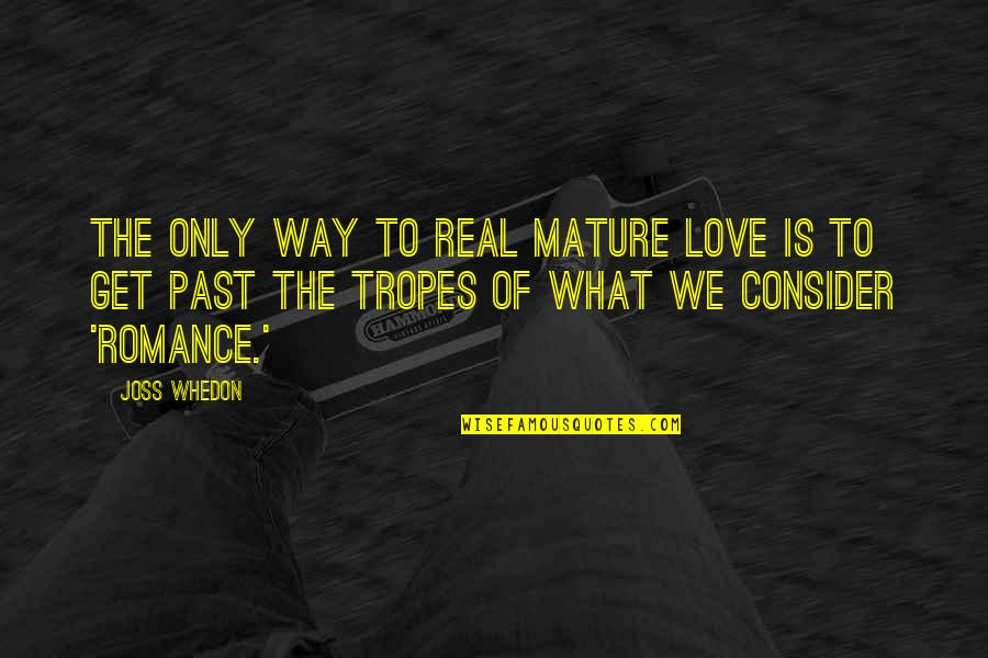 Love The Past Quotes By Joss Whedon: The only way to real mature love is