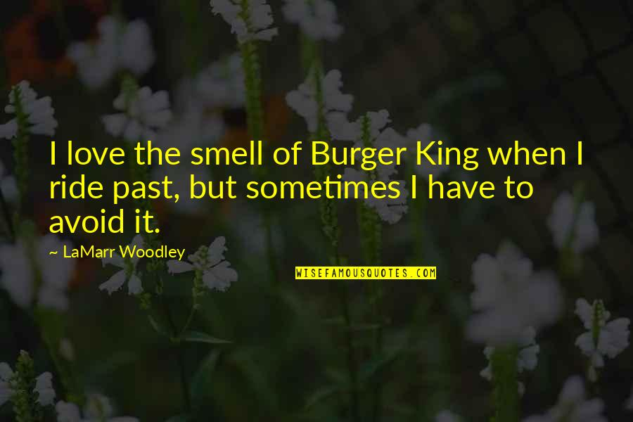 Love The Past Quotes By LaMarr Woodley: I love the smell of Burger King when