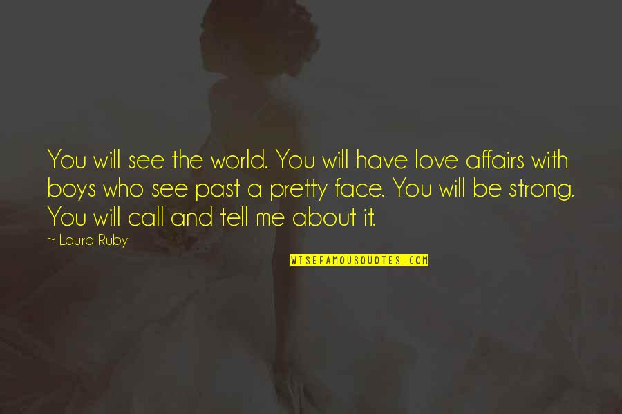 Love The Past Quotes By Laura Ruby: You will see the world. You will have