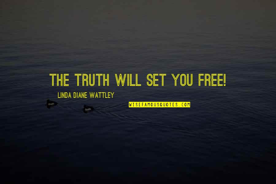 Love The Past Quotes By Linda Diane Wattley: The truth will set you free!