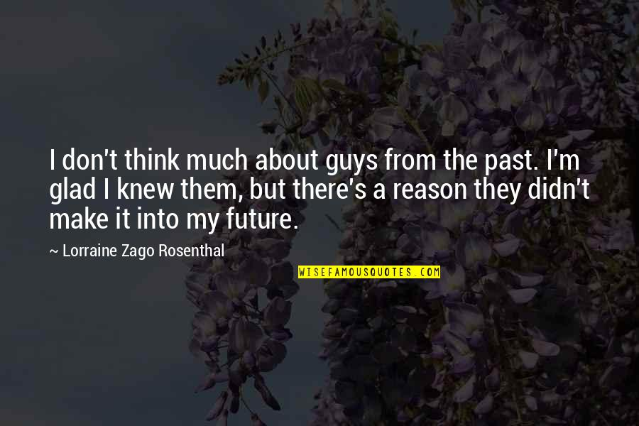 Love The Past Quotes By Lorraine Zago Rosenthal: I don't think much about guys from the