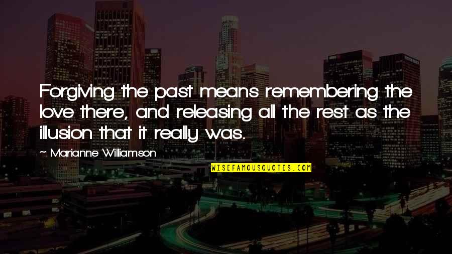 Love The Past Quotes By Marianne Williamson: Forgiving the past means remembering the love there,