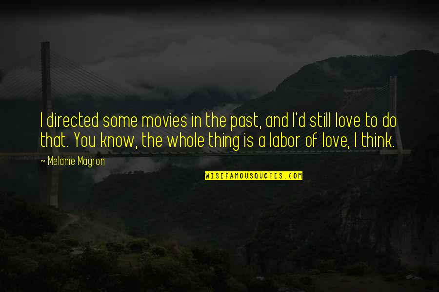Love The Past Quotes By Melanie Mayron: I directed some movies in the past, and