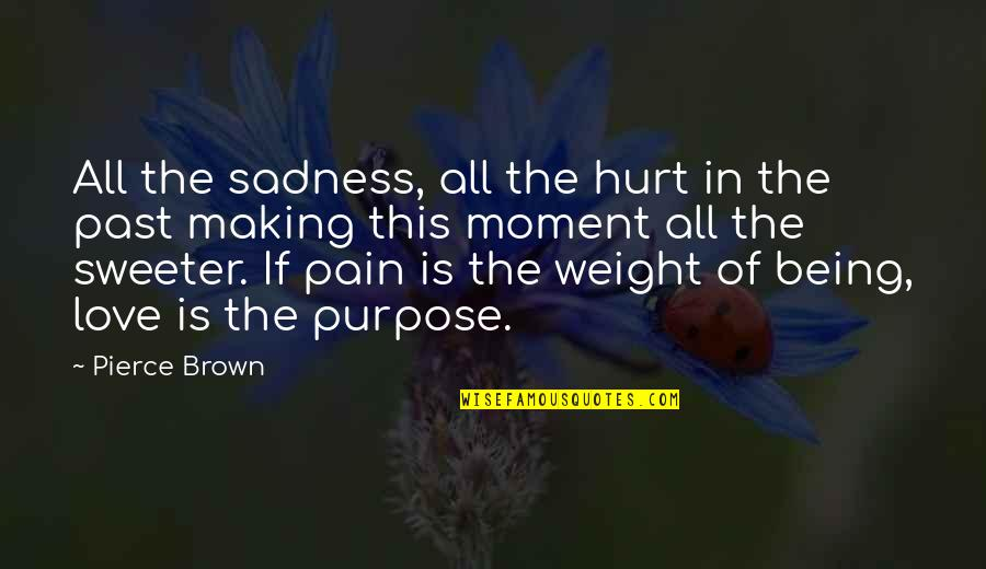 Love The Past Quotes By Pierce Brown: All the sadness, all the hurt in the