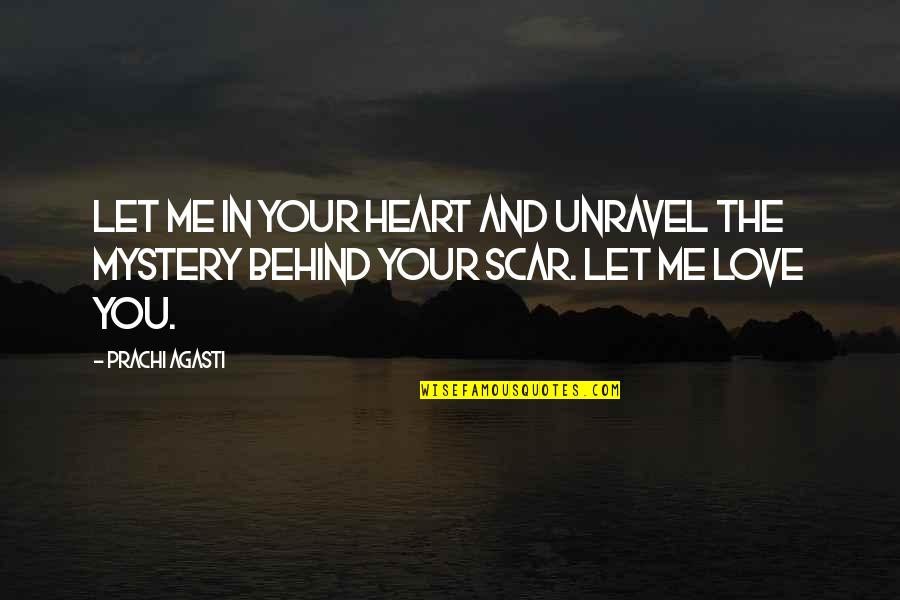 Love The Past Quotes By Prachi Agasti: Let me in your heart and unravel the
