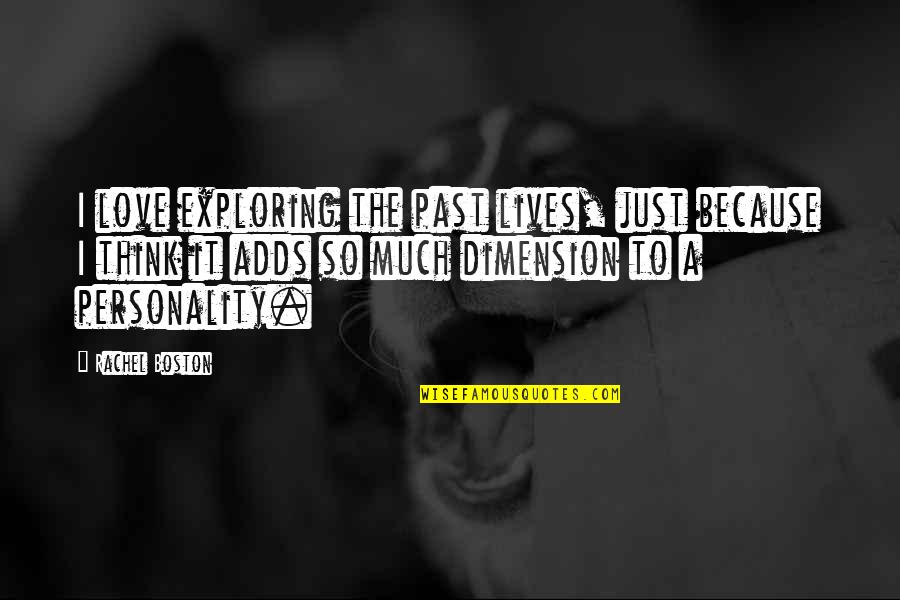 Love The Past Quotes By Rachel Boston: I love exploring the past lives, just because