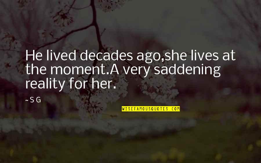 Love The Past Quotes By S G: He lived decades ago,she lives at the moment.A