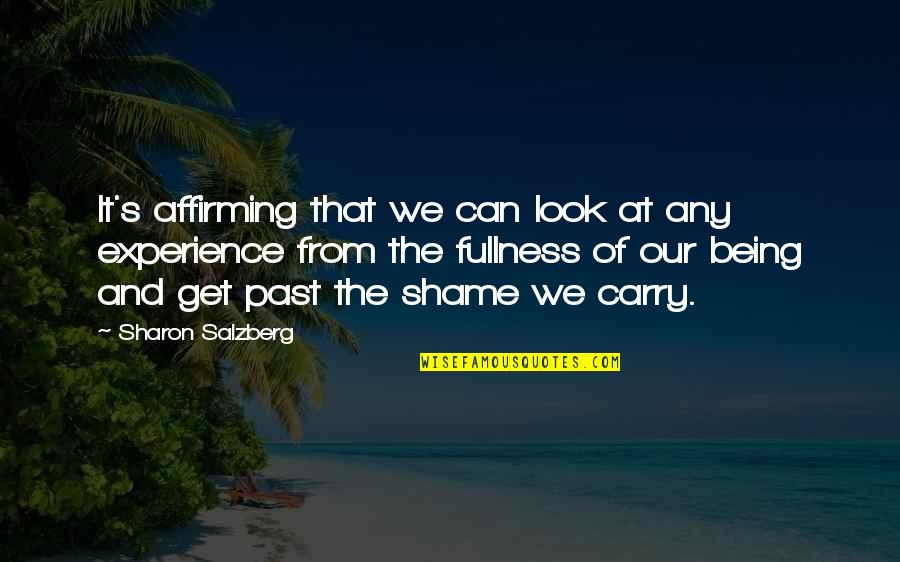 Love The Past Quotes By Sharon Salzberg: It's affirming that we can look at any
