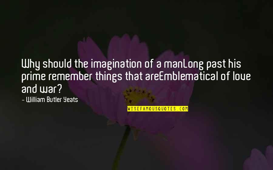Love The Past Quotes By William Butler Yeats: Why should the imagination of a manLong past