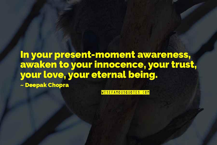 Love The Present Moment Quotes By Deepak Chopra: In your present-moment awareness, awaken to your innocence,