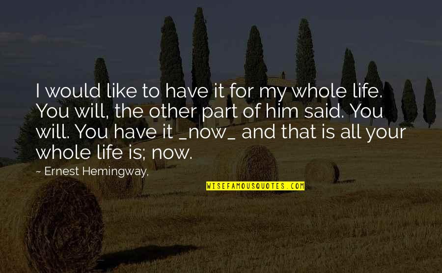 Love The Present Moment Quotes By Ernest Hemingway,: I would like to have it for my