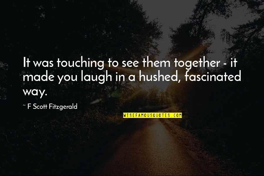 Love The Way You Laugh Quotes By F Scott Fitzgerald: It was touching to see them together -