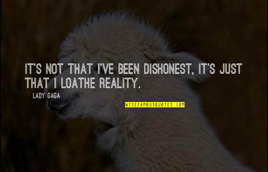 Love Thine Self Quotes By Lady Gaga: It's not that I've been dishonest, it's just