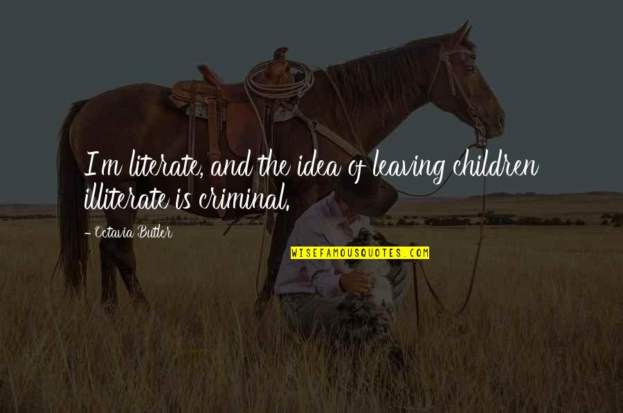 Love Thine Self Quotes By Octavia Butler: I'm literate, and the idea of leaving children