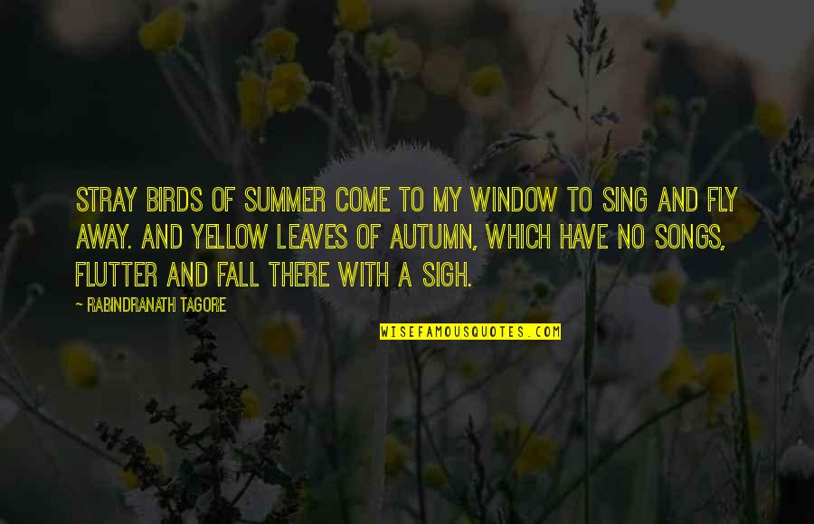 Love Thine Self Quotes By Rabindranath Tagore: Stray birds of summer come to my window