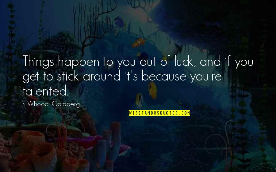 Love Thine Self Quotes By Whoopi Goldberg: Things happen to you out of luck, and