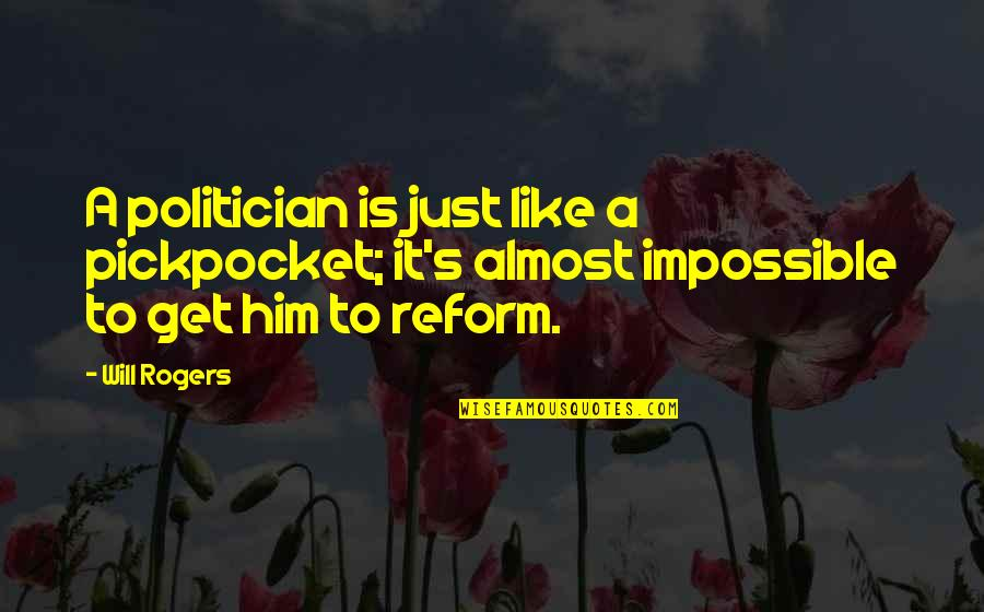 Love Thine Self Quotes By Will Rogers: A politician is just like a pickpocket; it's