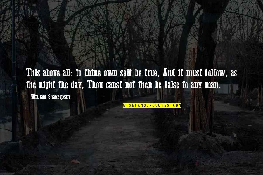 Love Thine Self Quotes By William Shakespeare: This above all: to thine own self be