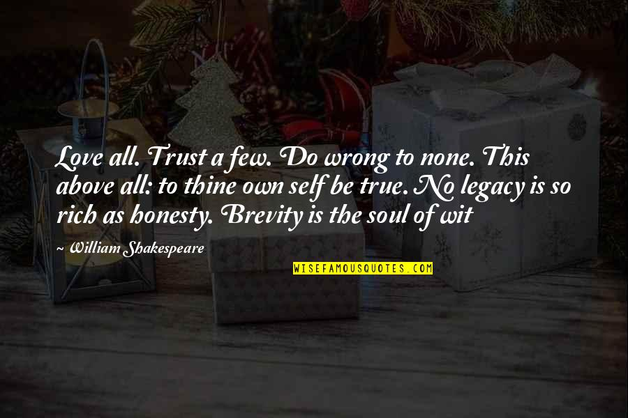 Love Thine Self Quotes By William Shakespeare: Love all. Trust a few. Do wrong to