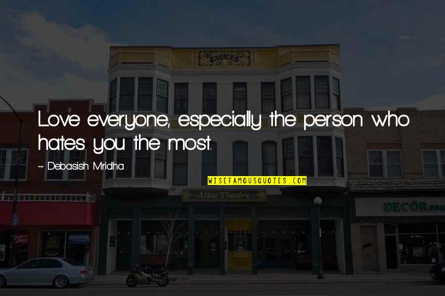 Love Those Who Hates You Quotes By Debasish Mridha: Love everyone, especially the person who hates you