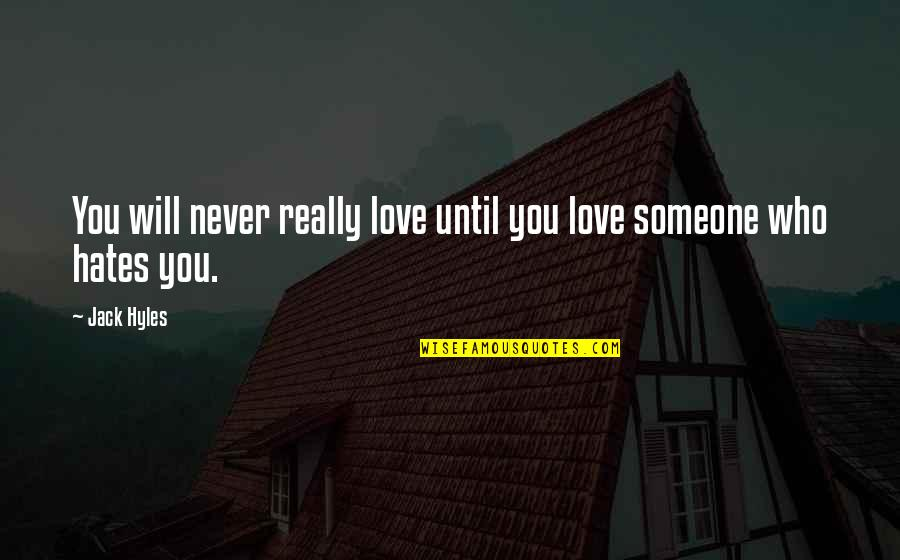 Love Those Who Hates You Quotes By Jack Hyles: You will never really love until you love