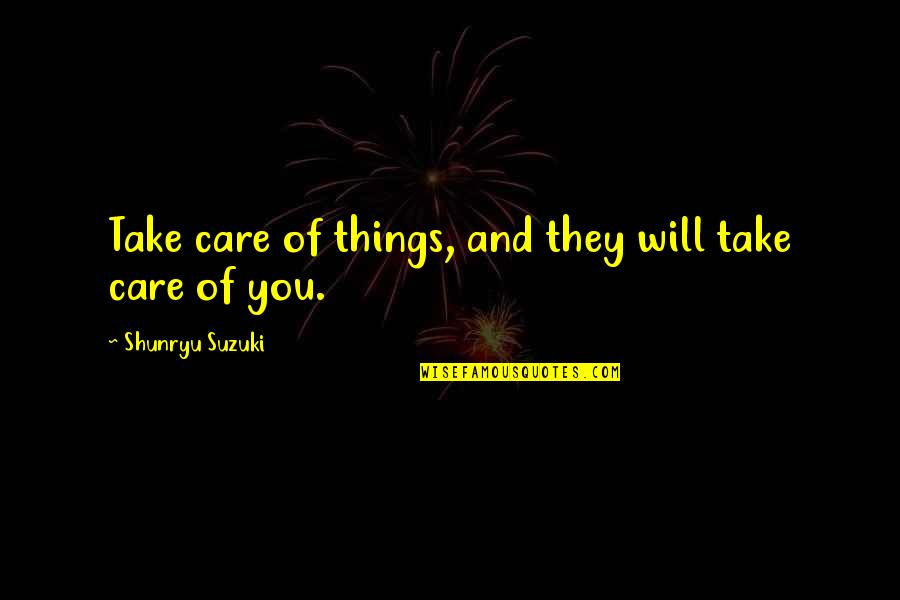 Love Those Who Hates You Quotes By Shunryu Suzuki: Take care of things, and they will take