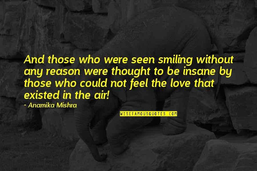 Love Those Who Quotes By Anamika Mishra: And those who were seen smiling without any