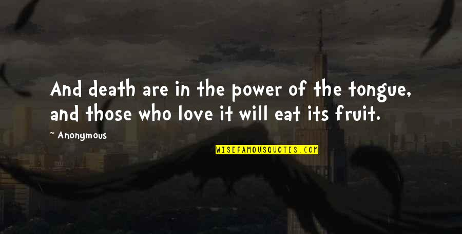 Love Those Who Quotes By Anonymous: And death are in the power of the