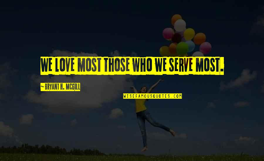 Love Those Who Quotes By Bryant H. McGill: We love most those who we serve most.