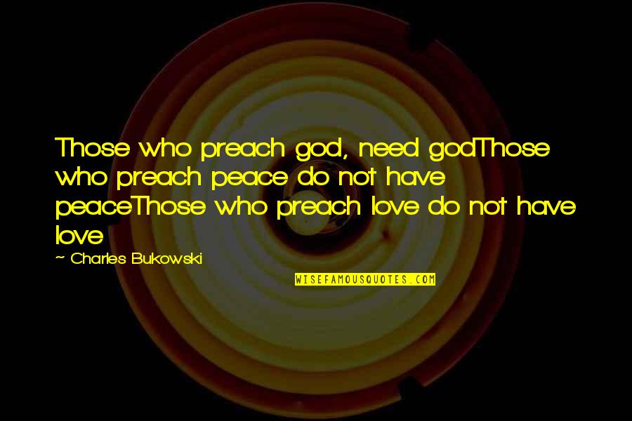 Love Those Who Quotes By Charles Bukowski: Those who preach god, need godThose who preach