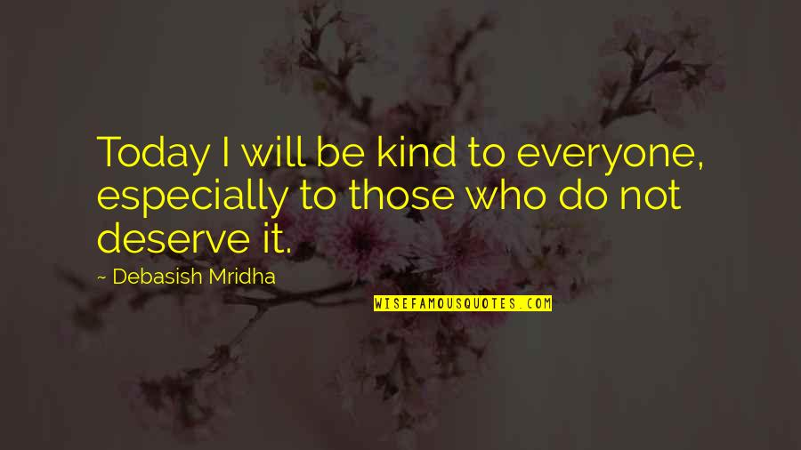 Love Those Who Quotes By Debasish Mridha: Today I will be kind to everyone, especially