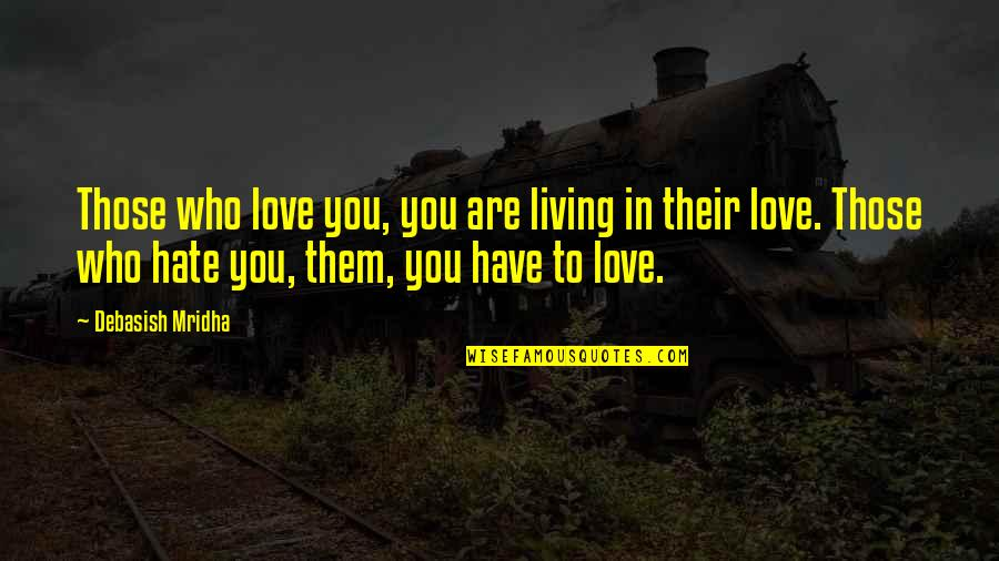 Love Those Who Quotes By Debasish Mridha: Those who love you, you are living in