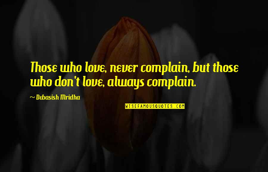 Love Those Who Quotes By Debasish Mridha: Those who love, never complain, but those who