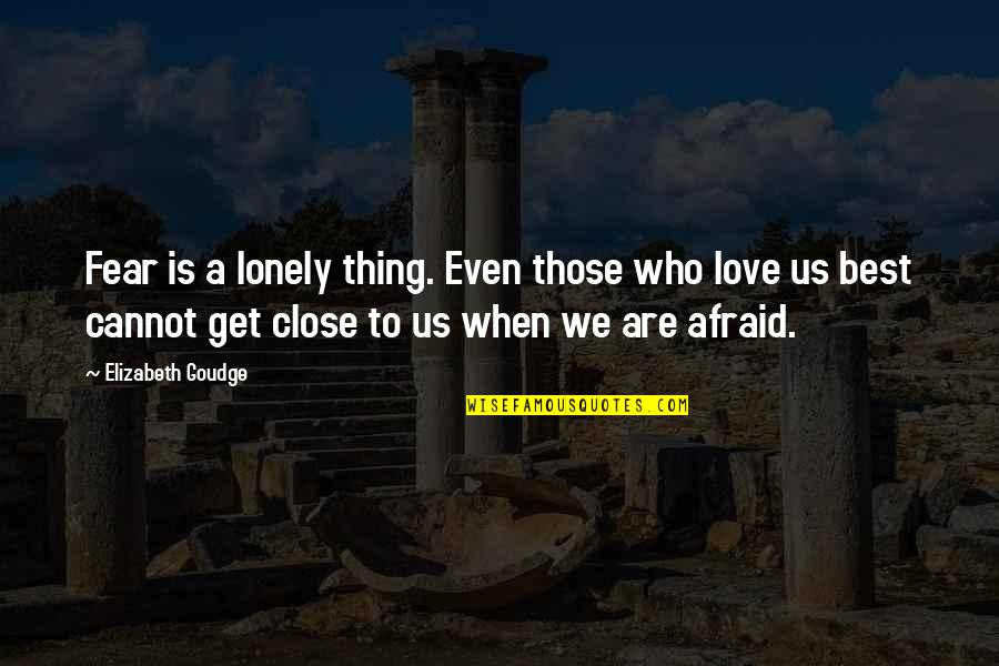 Love Those Who Quotes By Elizabeth Goudge: Fear is a lonely thing. Even those who