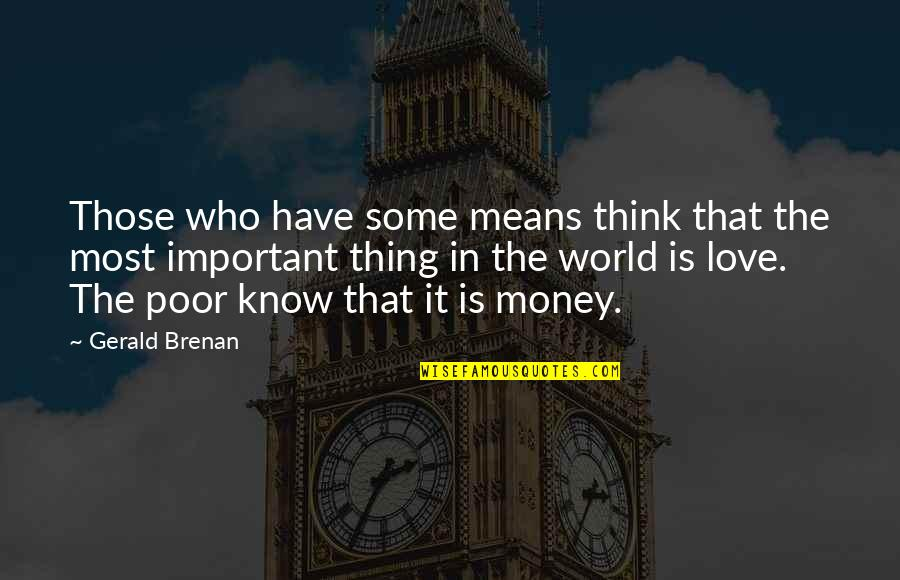 Love Those Who Quotes By Gerald Brenan: Those who have some means think that the