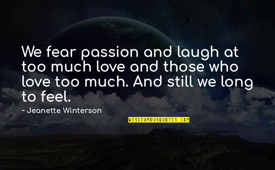 Love Those Who Quotes By Jeanette Winterson: We fear passion and laugh at too much